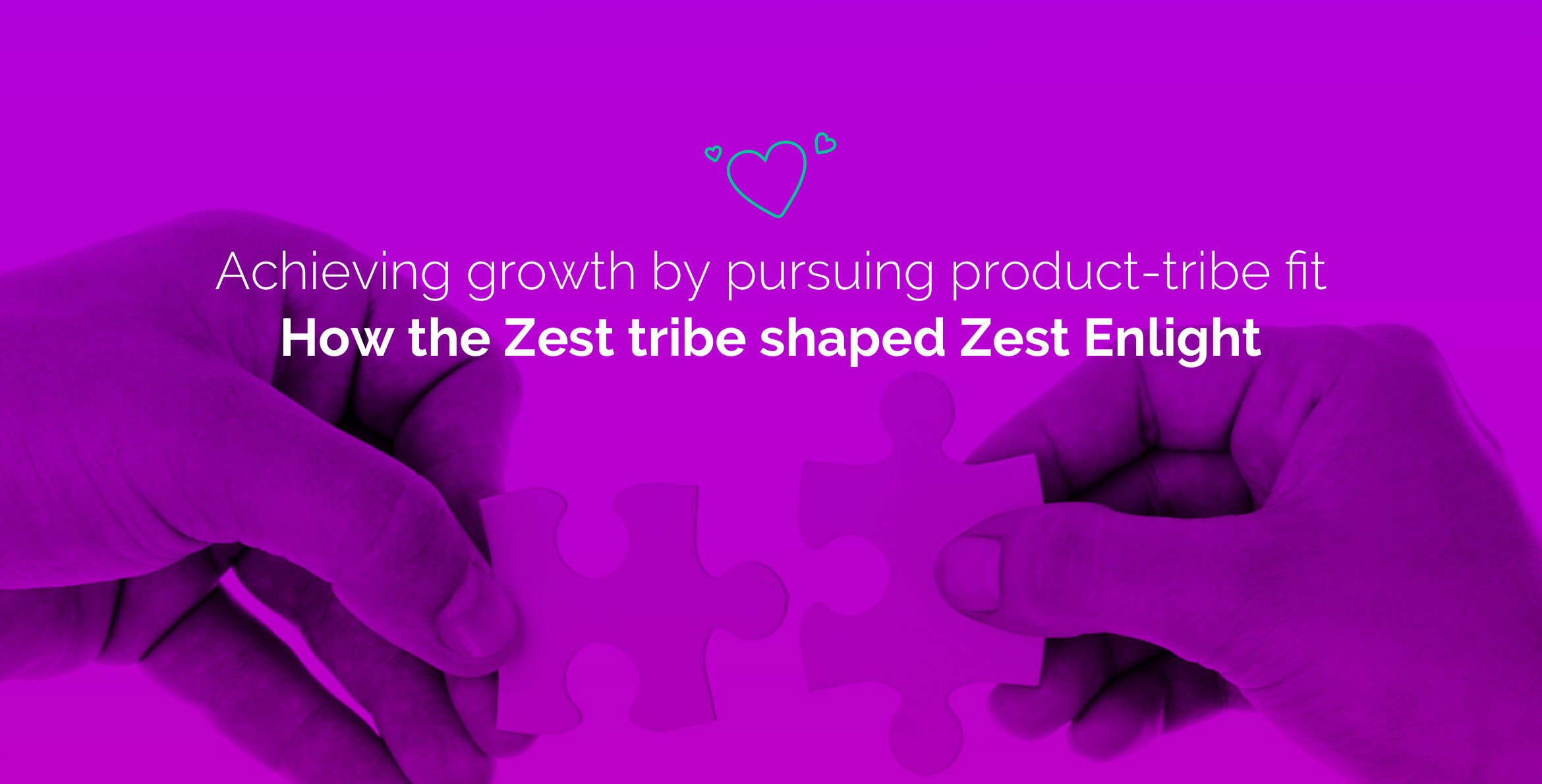 Achieving growth by pursing product-tribe fit: How the Zest tribe shaped Zest Enlight