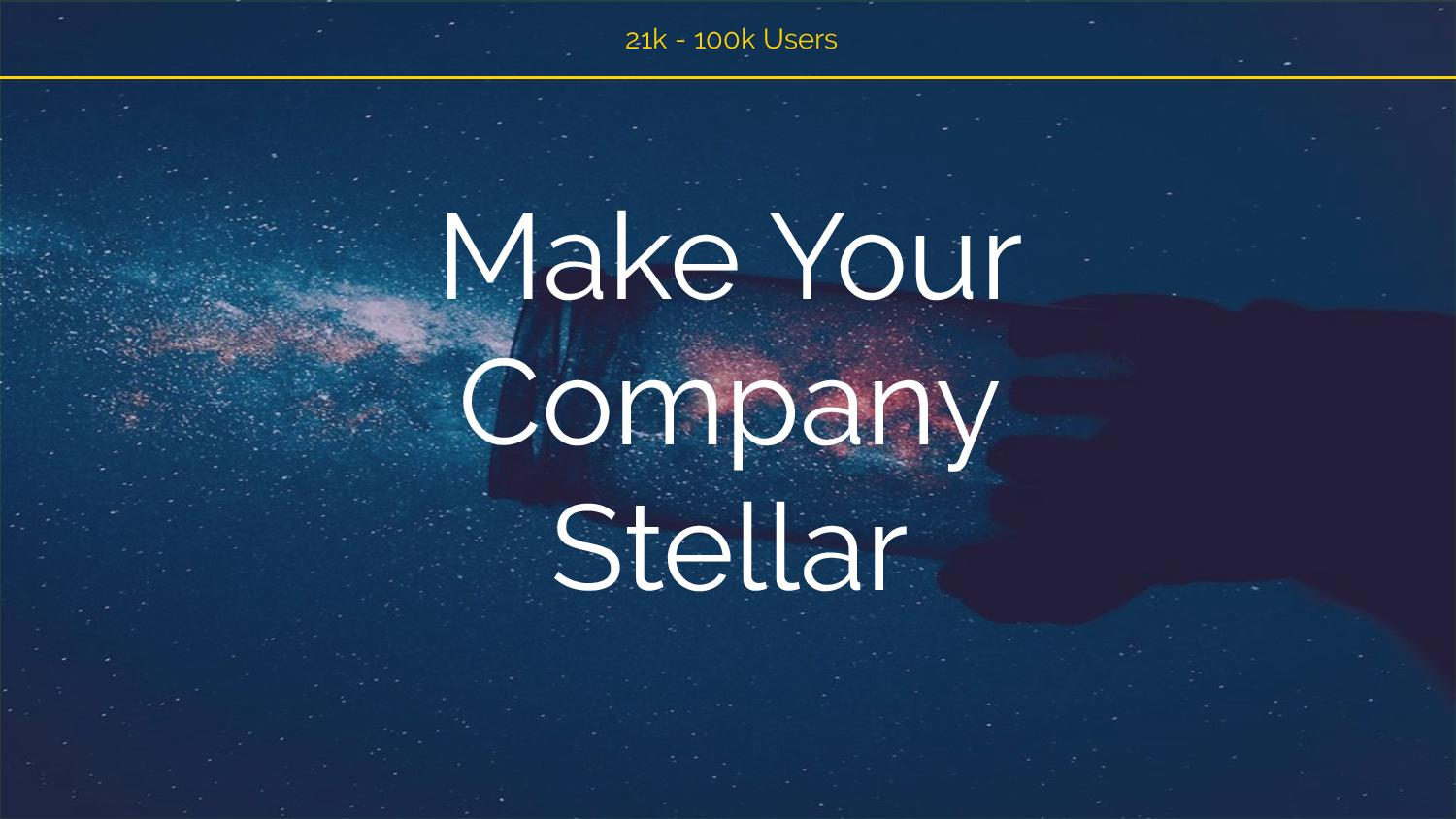21k to 100k users Make Your Company Stellar [Image: starfield]