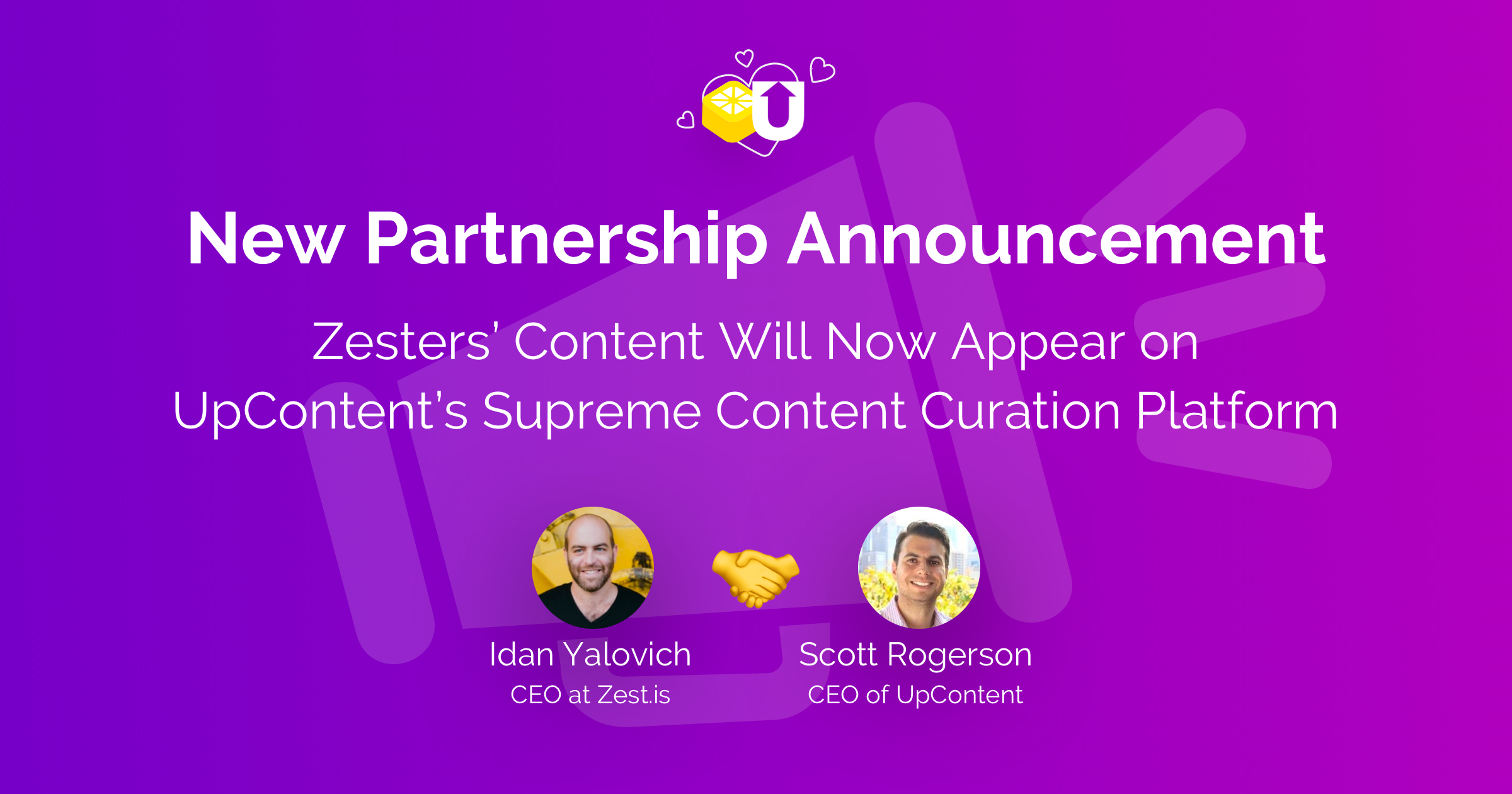 Hero image for UpContent + Zest partnership. Features images of Scott Rogerson, CEO of UpContent and Idan Yalovich, CEO of Zest. Plus handshake emoji and title: New Partnership Announcement: Zesters' Content Will Now Appear On UpContent's Supreme Content Curation Platform