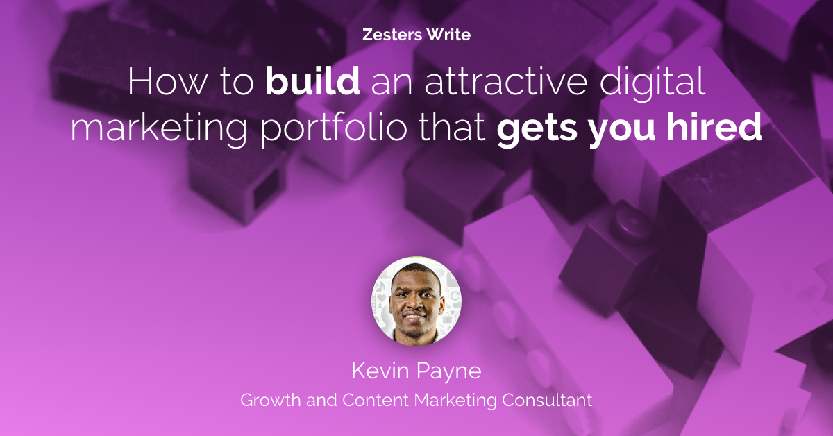 Hero image: Zesters Write, How to build an attractive digital marketing portfolio that gets you hired by Kevin Payne, Growth and Content Marketing Consultant. Features Kevin's image and title
