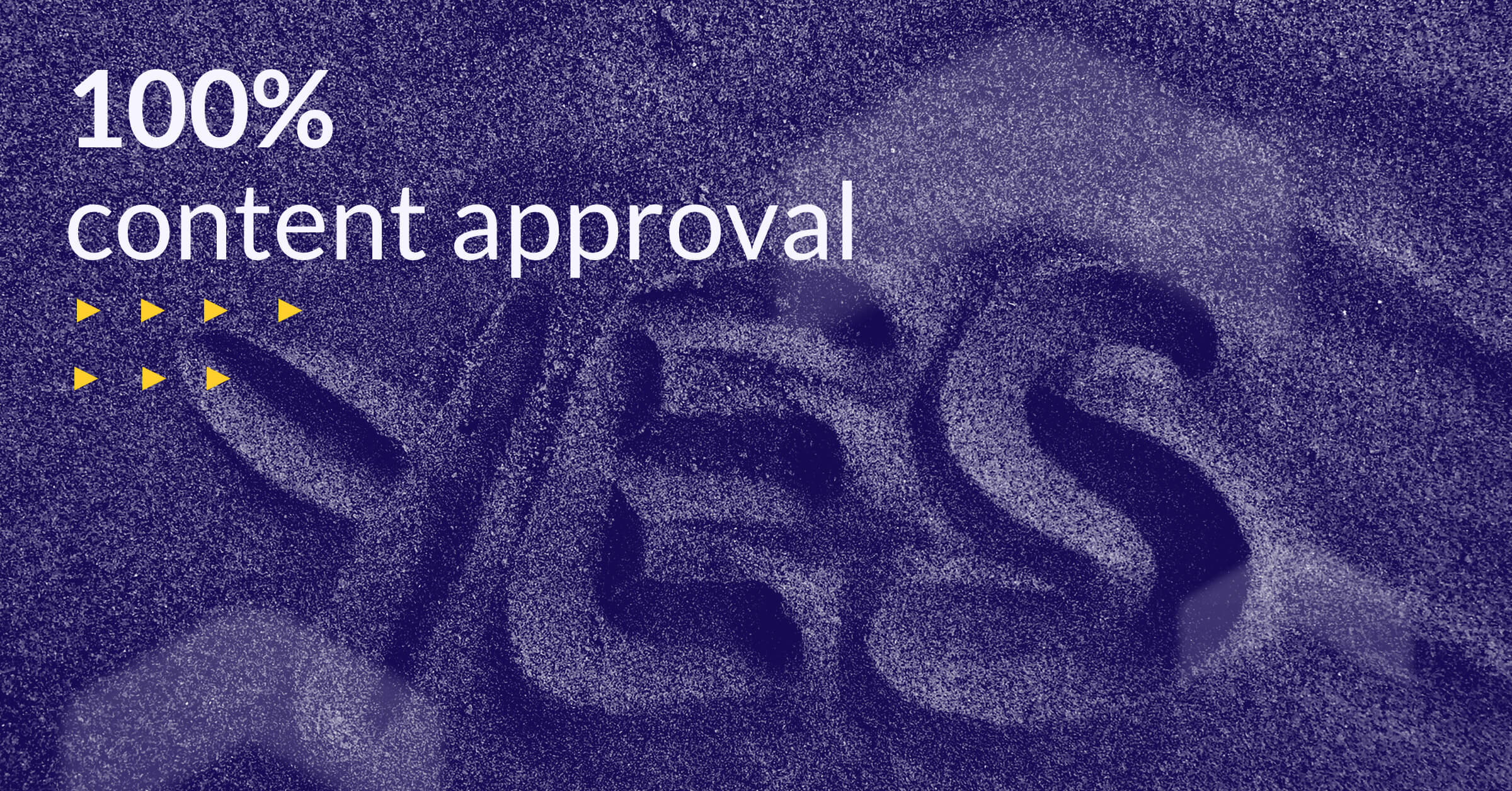 "Banner displaying the text ""100 percent content approval"" and an image of the word ""yes"" drawn into sand"