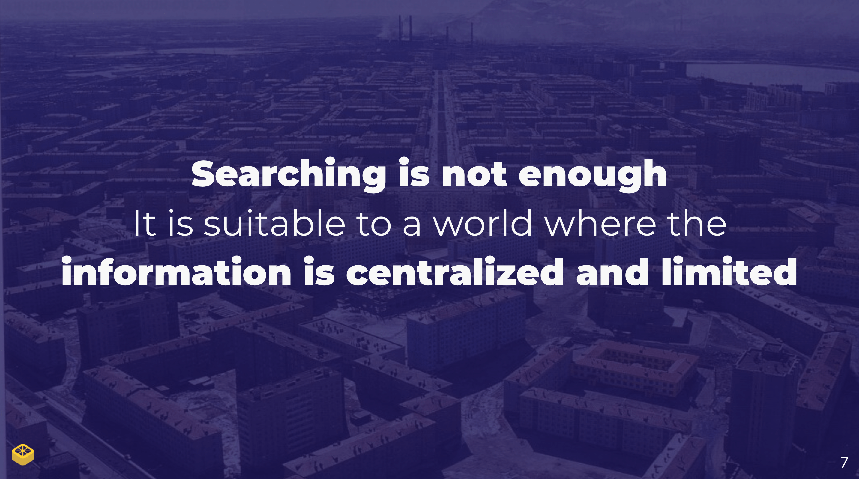 "Slide stating ""Searching is not enough. It is suitable to a world where the information is centralized and limited."""